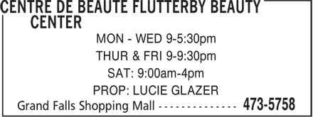 Centre De Beauté Flutterby Beauty Center (506-473-5758) - Annonce illustrée - THUR & FRI 9-9:30pm SAT: 9:00am-4pm PROP: LUCIE GLAZER MON - WED 9-5:30pm