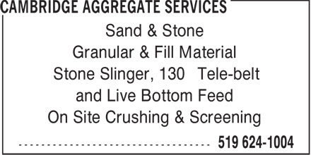 Cambridge Aggregate Services (519-624-1004) - Display Ad - Sand & Stone Granular & Fill Material Stone Slinger, 130' Tele-belt and Live Bottom Feed On Site Crushing & Screening
