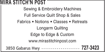 Mira Stitch'N Post (902-727-3423) - Display Ad - Sewing & Embroidery Machines Full Service Quilt Shop & Sales Fabrics • Notions • Classes • Retreats Longarm Quilting Edge to Edge & Custom www.mirastitchinpost.com