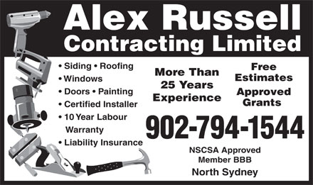 Alex Russell Contracting Limited (902-794-1544) - Display Ad - Alex Russell Contracting Limited Siding   Roofing Free More Than Estimates Windows 25 Years Doors   Painting Approved Experience Grants Certified Installer 10 Year Labour Warranty 902-794-1544 Liability Insurance NSCSA Approved Member BBB North Sydney