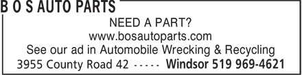 BOS Auto (519-969-4621) - Annonce illustrée - NEED A PART? www.bosautoparts.com See our ad in Automobile Wrecking & Recycling NEED A PART? www.bosautoparts.com See our ad in Automobile Wrecking & Recycling
