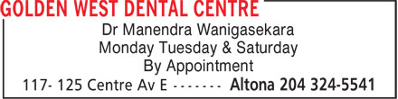 Golden West Dental Centre (204-324-5541) - Display Ad - Dr Manendra Wanigasekara Monday Tuesday & Saturday By Appointment Dr Manendra Wanigasekara Monday Tuesday & Saturday By Appointment