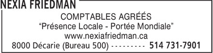 Nexia Friedman (514-731-7901) - Annonce illustrée - CHARTERED ACCOUNTANTS Local Roots - Global Reach www.nexiafriedman.ca  CHARTERED ACCOUNTANTS Local Roots - Global Reach www.nexiafriedman.ca  CHARTERED ACCOUNTANTS Local Roots - Global Reach www.nexiafriedman.ca