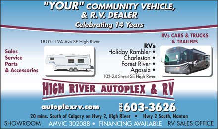 "High River Autoplex & RV (403-603-3604) - Display Ad - 403 & R.V. DEALER Celebrating 14 Years RVs CARS & TRUCKS 1810 - 12A Ave SE High River & TRAILERS RVs Sales Holiday Rambler Service Charleston Parts Forest River Agassiz & Accessories 102-24 Street SE High River autoplexrv.com 603-3626 ""YOUR"" COMMUNITY VEHICLE, 20 mins. South of Calgary on Hwy 2, High River        Hwy 2 South, Nanton SHOWROOM RV SALES OFFICE AMVIC 302088    FINANCING AVAILABLE"