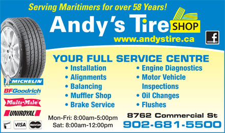 Andy's Tire Shop Ltd (902-681-5500) - Display Ad - Serving Maritimers for over 58 Years! YOUR FULL SERVICE CENTRE Installation Engine Diagnostics Alignments Motor Vehicle Balancing Inspections Muffler Shop Oil Changes Brake Service Flushes Mon-Fri: 8:00am-5:00pm Sat: 8:00am-12:00pm