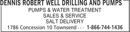 Dennis Robert Well Drilling And Pumps (1-866-744-1436) - Display Ad - PUMPS & WATER TREATMENT SALES & SERVICE SALT DELIVERY PUMPS & WATER TREATMENT SALES & SERVICE SALT DELIVERY