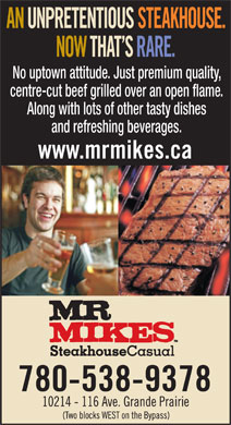 Mr Mike's West Coast Grill (780-538-9378) - Annonce illustrée - centre-cut beef grilled over an open flame. Along with lots of other tasty dishes and refreshing beverages. No uptown attitude. Just premium quality,