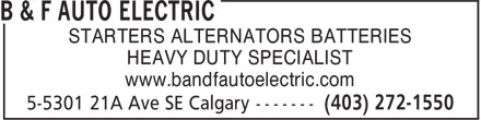 B & F Auto Electric (403-272-1550) - Annonce illustrée - STARTERS ALTERNATORS BATTERIES HEAVY DUTY SPECIALIST www.bandfautoelectric.com STARTERS ALTERNATORS BATTERIES HEAVY DUTY SPECIALIST www.bandfautoelectric.com