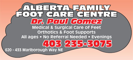 Alberta Family Foot Care Centre (403-235-3075) - Annonce illustrée - ALBERTA FAMILY FOOT CARE CENTRE Dr. Paul Gomez Medical & Surgical Care of Feet Orthotics & Foot Supports All ages   No Referral Needed   Evenings 403 235-3075 620 - 433 Marlborough Way NE