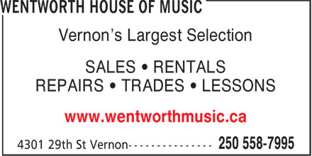 Wentworth House of Music (250-558-7995) - Annonce illustrée - Vernon's Largest Selection www.wentworthmusic.ca SALES • RENTALS REPAIRS • TRADES • LESSONS