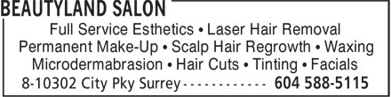 Beautyland Salon (604-588-5115) - Display Ad - Permanent Make-Up • Scalp Hair Regrowth • Waxing Microdermabrasion • Hair Cuts • Tinting • Facials Full Service Esthetics • Laser Hair Removal