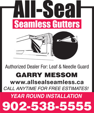All-Seal Seamless (902-538-5555) - Display Ad - Authorized Dealer For: Leaf & Needle Guard www.allsealseamless.ca 902-538-5555