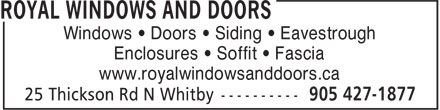 Royal Windows and Doors (905-427-1877) - Display Ad - Windows • Doors • Siding • Eavestrough Enclosures • Soffit • Fascia www.royalwindowsanddoors.ca
