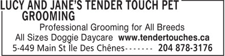 Lucy And Jane's Tender Touch Pet Grooming (204-878-3176) - Annonce illustrée - All Sizes Doggie Daycare www.tendertouches.ca Professional Grooming for All Breeds All Sizes Doggie Daycare www.tendertouches.ca Professional Grooming for All Breeds