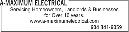 A-Maximum Electrical (604-341-6059) - Display Ad - Servicing Homeowners, Landlords & Businesses for Over 16 years. www.a-maximumelectrical.com