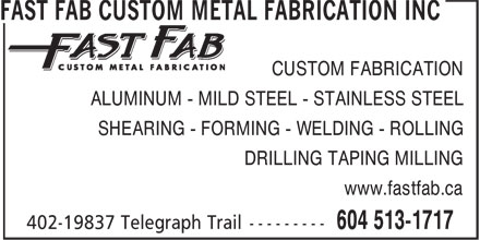 Fast Fab Custom Metal Fabrication Inc (604-513-1717) - Annonce illustrée - www.fastfab.ca CUSTOM FABRICATION ALUMINUM - MILD STEEL - STAINLESS STEEL SHEARING - FORMING - WELDING - ROLLING DRILLING TAPING MILLING