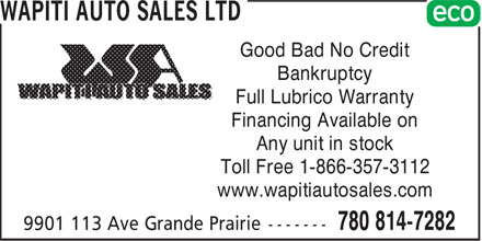 Wapiti Auto Sales Ltd (587-803-0208) - Display Ad - Good Bad No Credit Bankruptcy Full Lubrico Warranty Financing Available on Any unit in stock Toll Free 1-866-357-3112 www.wapitiautosales.com