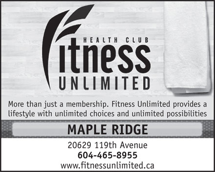 Fitness Unlimited (604-265-1185) - Annonce illustrée - More than just a membership. Fitness Unlimited provides a lifestyle with unlimited choices and unlimited possibilities MAPLE RIDGE 20629 119th Avenue 604-465-8955 www.fitnessunlimited.ca