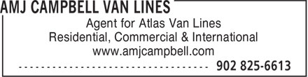 AMJ Campbell Van Lines (902-825-6613) - Annonce illustrée - Agent for Atlas Van Lines Residential, Commercial & International www.amjcampbell.com Agent for Atlas Van Lines Residential, Commercial & International www.amjcampbell.com