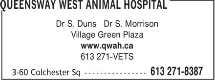 Queensway West Animal Hospital (613-271-8387) - Annonce illustrée - Dr S. Duns Dr S. Morrison Village Green Plaza www.qwah.ca 613 271-VETS