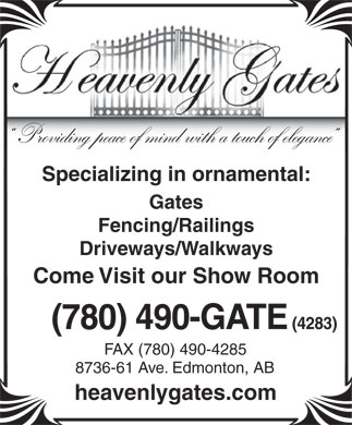 Heavenly Gates Inc (780-490-4283) - Annonce illustrée - 8736-61 Ave. Edmonton, AB heavenlygates.com Providing peace of mind with a touch of elegance Specializing in ornamental: Gates Fencing/Railings Driveways/Walkways Come Visit our Show Room (780) 490-GATE (4283) FAX (780) 490-4285