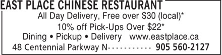East Place Chinese Restaurant (905-560-2127) - Display Ad - All Day Delivery, Free over $30 (local)* 10% off Pick-Ups Over $22* Dining • Pickup • Delivery www.eastplace.ca