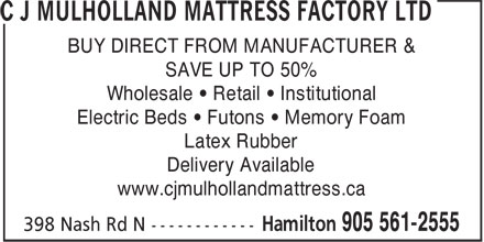 C J Mulholland Mattress Factory Ltd (905-561-2555) - Display Ad - BUY DIRECT FROM MANUFACTURER & SAVE UP TO 50% Wholesale • Retail • Institutional Electric Beds • Futons • Memory Foam Latex Rubber Delivery Available www.cjmulhollandmattress.ca