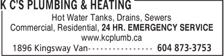 K C's Plumbing & Heating (604-873-3753) - Annonce illustrée - Hot Water Tanks, Drains, Sewers Commercial, Residential, 24 HR. EMERGENCY SERVICE www.kcplumb.ca