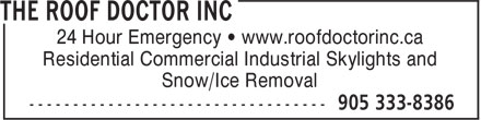 The Roof Doctor Inc (905-333-8386) - Annonce illustrée - 24 Hour Emergency • www.roofdoctorinc.ca Residential Commercial Industrial Skylights and Snow/Ice Removal
