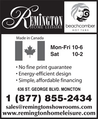 Remington Home Leisure (1-877-855-2434) - Annonce illustrée - Made in Canada Mon-Fri 10-6 Sat        10-2 No fine print guarantee Energy-efficient design Simple, affordable financing www.remingtonhomeleisure.com