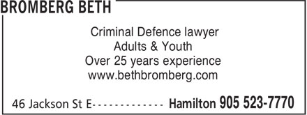 Bromberg Beth (905-523-7770) - Display Ad - Criminal Defence lawyer Adults & Youth Criminal Defence lawyer Adults & Youth Over 25 years experience www.bethbromberg.com Over 25 years experience www.bethbromberg.com