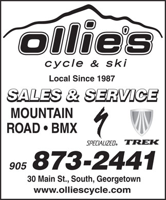 Ollie's Cycle & Ski (905-873-2441) - Display Ad - Local Since 1987 SALES & SERVICE MOUNTAIN ROAD   BMX 905 873-2441 30 Main St., South, Georgetown www.olliescycle.com