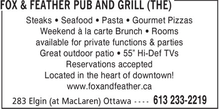 "Fox & Feather Pub and Grill (The) (613-233-2219) - Display Ad - Steaks • Seafood • Pasta • Gourmet Pizzas Weekend à la carte Brunch • Rooms available for private functions & parties Great outdoor patio • 55"" Hi-Def TVs Reservations accepted Located in the heart of downtown! www.foxandfeather.ca"
