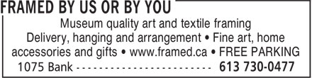 Framed By Us Or By You (613-730-0477) - Display Ad - Museum quality art and textile framing Delivery, hanging and arrangement • Fine art, home accessories and gifts • www.framed.ca • FREE PARKING