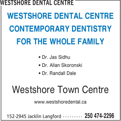 Westshore Dental Centre (250-419-0565) - Annonce illustrée - WESTSHORE DENTAL CENTRE CONTEMPORARY DENTISTRY FOR THE WHOLE FAMILY • Dr. Jas Sidhu • Dr. Allan Skoronski • Dr. Randall Dale Westshore Town Centre www.westshoredental.ca