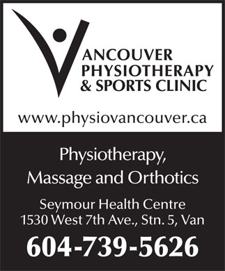 Vancouver Physiotherapy & Sports Clinic (604-739-5626) - Annonce illustrée - www.physiovancouver.ca Physiotherapy, Massage and Orthotics Seymour Health Centre 1530 West 7th Ave., Stn. 5, Van 604-739-5626