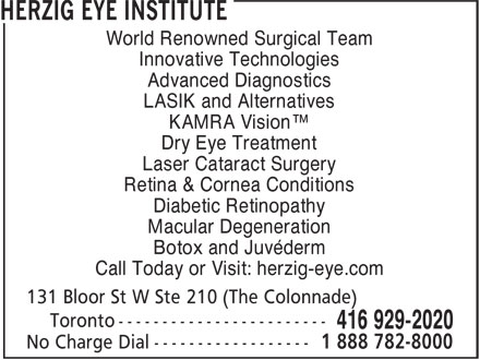Herzig Eye Institute (416-929-2020) - Annonce illustrée - KAMRA Vision™ Dry Eye Treatment Laser Cataract Surgery Retina & Cornea Conditions Diabetic Retinopathy Macular Degeneration Botox and Juvéderm Call Today or Visit: herzig-eye.com LASIK and Alternatives World Renowned Surgical Team Innovative Technologies Advanced Diagnostics