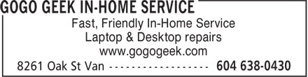 GoGo Geek (604-638-0430) - Annonce illustrée - Fast, Friendly In-Home Service Laptop & Desktop repairs www.gogogeek.com