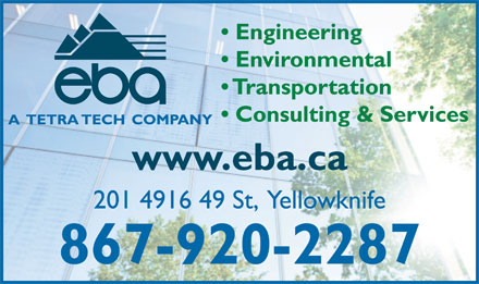 EBA A Tetra Tech Company (867-920-2287) - Display Ad - Engineering Environmental Transportation Consulting & Services www.eba.ca 201 4916 49 St,  Yellowknife 867-920-2287
