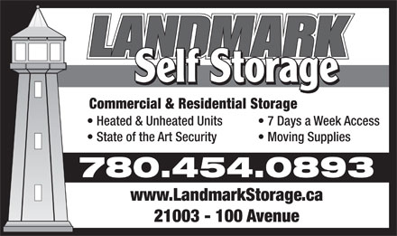 Landmark Self Storage Inc (780-454-0893) - Annonce illustrée - Commercial & Residential Storage Heated & Unheated Units 7 Days a Week Access State of the Art Security Moving Supplies 780.454.0893 www.LandmarkStorage.ca 21003 - 100 Avenue