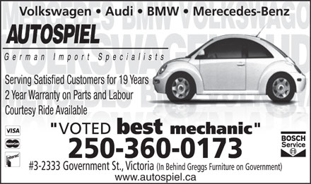"Autospiel - Display Ad - 250-360-0173 #3-2333 Government St., Victoria (In Behind Greggs Furniture on Government) www.autospiel.ca Volkswagen   Audi   BMW   Merecedes-Benz Serving Satisfied Customers for 19 Years 2 Year Warranty on Parts and Labour Courtesy Ride Available "" VOTED best mechanic """