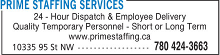 Prime Staffing Services (780-424-3663) - Annonce illustrée - 24 - Hour Dispatch & Employee Delivery Quality Temporary Personnel - Short or Long Term www.primestaffing.ca