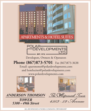 Anderson Thomson Tower (867-873-5701) - Annonce illustrée - APARTMENTS & HOTEL SUITES Developers, Owners & Operators Phone (867)873-5701 Fax (867)873-3638 www.polardevelopments.com ALL BUSINESSES UNDER COMMON OWNERSHIP