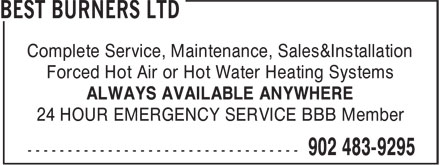 Best Burners Ltd (902-483-9295) - Display Ad - Complete Service, Maintenance, Sales&Installation Forced Hot Air or Hot Water Heating Systems ALWAYS AVAILABLE ANYWHERE 24 HOUR EMERGENCY SERVICE BBB Member