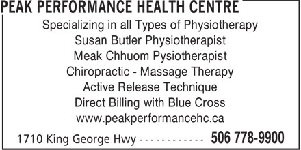 Peak Performance Health Centre (506-778-9900) - Annonce illustrée - Meak Chhuom Pysiotherapist Chiropractic - Massage Therapy Active Release Technique Direct Billing with Blue Cross www.peakperformancehc.ca Specializing in all Types of Physiotherapy Susan Butler Physiotherapist