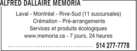 Alfred Dallaire Memoria (438-794-3464) - Annonce illustrée - Laval - Montreal - South Shore (11 locations) Cremation - Prearrangements Ecological services and products www.memoria.ca - 7 days, 24 hours