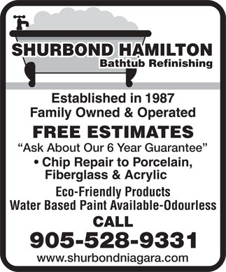 ShurBond Hamilton (905-528-9331) - Annonce illustrée - Ask About Our 6 Year Guarantee Eco-Friendly Products Water Based Paint Available-Odourless CALL 905-528-9331 www.shurbondniagara.com SHURBOND HAMILTON Bathtub Refinishing FREE ESTIMATES
