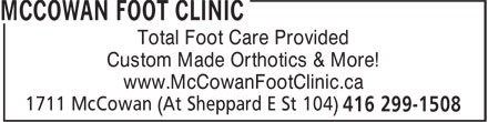 McCowan Foot Clinic (416-299-1508) - Annonce illustrée - Total Foot Care Provided Custom Made Orthotics & More! www.McCowanFootClinic.ca Total Foot Care Provided Custom Made Orthotics & More! www.McCowanFootClinic.ca